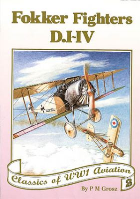 Fokker Fighters D.I - D.IV (Classics of WWI Aviation)